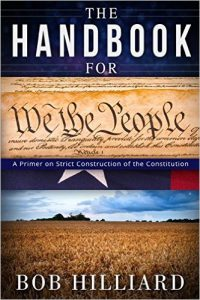 Book: The Handbook for We the People, a Primer for Strict Construction of the Constitution, by Bob Hilliard